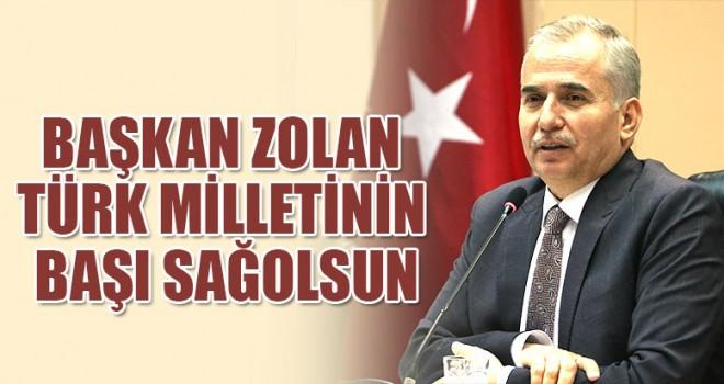 Başkan Zolan Türk Milletinin Başı Sağolsun