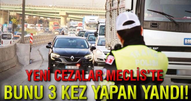 Yeni trafik cezaları Meclis'te! 3 kırmızıya 1 ay yasak