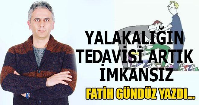 """""""YALAKALIĞIN TESAVİSİ ARTIK İMKANSIZ"""""""