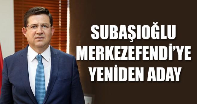 Başkan Subaşıoğlu Merkezefendi'ye Yeniden Aday