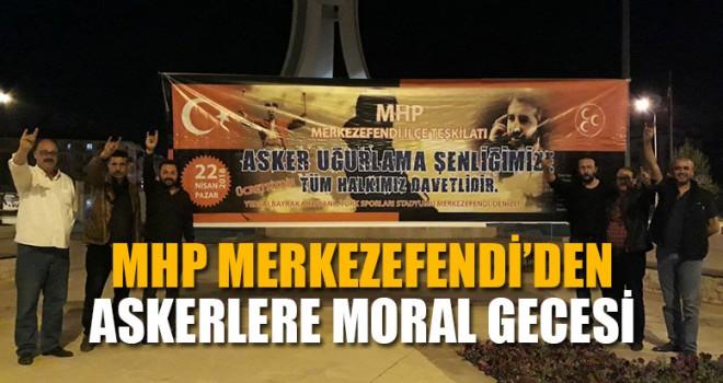 MHP Merkezefendi'den Askerlere Moral Gecesi