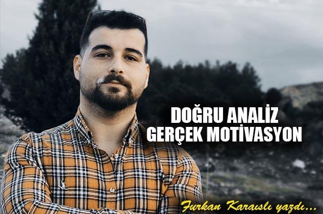 Doğru Analiz Gerçek Motivasyon
