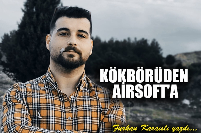 Kökbörüden Airsoft'a