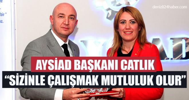 """AYSİAD Başkanı Catlık """"Sizinle Çalışmak Mutluluk Olur """""""
