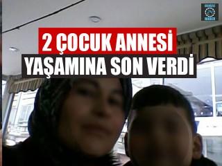 2 Çocuk Annesi Yaşamına Son Verdi