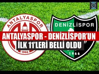 Antalyaspor - Denizlispor'un İlk 11'leri Belli Oldu