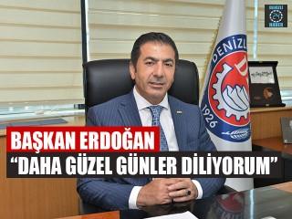 """Başkan Erdoğan """"Daha Güzel Günler Diliyorum"""""""