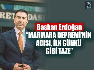 """Başkan Erdoğan, """"Marmara Depremi'nin Acısı, İlk Günkü Gibi Taze"""""""