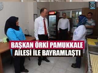 Başkan Örki Pamukkale Ailesi İle Bayramlaştı