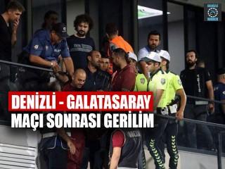 Denizli - Galatasaray Maçı Sonrası Gerilim