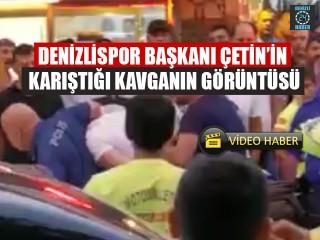 Denizlispor Başkanı Çetin'in Karıştığı Kavganın Görüntüsü