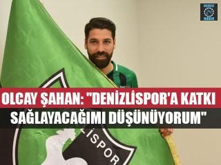 """Olcay Şahan: """"Denizlispor'a Katkı Sağlayacağımı Düşünüyorum"""""""