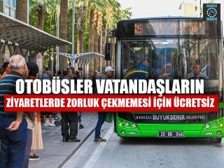 Otobüsler Vatandaşların Ziyaretlerde Zorluk Çekmemesi İçin Ücretsiz