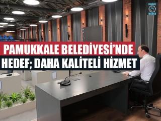 Pamukkale Belediyesi'nde Hedef; Daha Kaliteli Hizmet