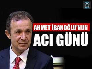 Ahmet İbanoğlu'nun Acı Günü