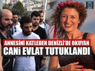Annesini Katleden Denizli'de Okuyan Cani Evlat Tutuklandı
