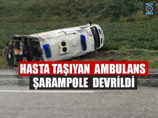 Hasta Taşıyan Ambulans Şarampole Devrildi