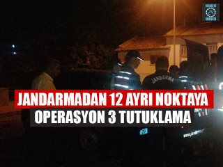Jandarmadan 12 Ayrı Noktaya Operasyon 3 Tutuklama