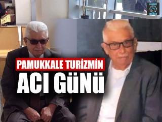 Pamukkale Turizmin acı günü Cafer Sadık Bababalım hayatını kaybetti