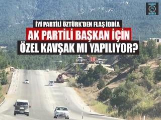 AK Partili Başkan İçin Özel Kavşak Mı Yapılıyor?