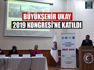 Büyükşehir UKAY 2019 Kongresi'ne Katıldı