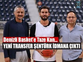 Denizli Basket'e Taze Kan, Yeni Transfer Şentürk İdmana Çıktı