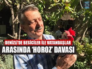 Denizli'de Besiciler İle Vatandaşlar Arasında 'Horoz' Davası