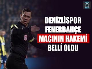 Denizlispor – Fenerbahçe Maçının Hakemi Belli Oldu