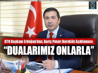"""DTO Başkanı Erdoğan'dan, Barış Pınarı Harekâtı açıklaması: """"Dualarımız onlarla"""""""