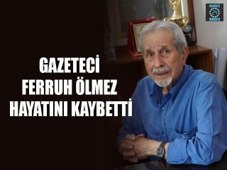 Gazeteci Ferruh Ölmez Hayatını Kaybetti