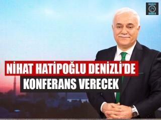 Nihat Hatipoğlu Denizli'de Konferans Verecek