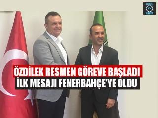Özdilek Resmen Göreve Başladı İlk Mesajı Fenerbahçe'ye Oldu