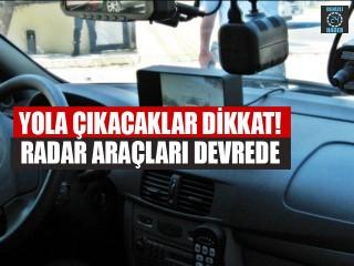 Yola çıkacaklar dikkat! Radar araçları devrede