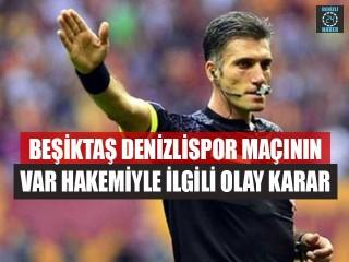 Beşiktaş Denizlispor Maçının Var Hakemiyle İlgili Olay Karar