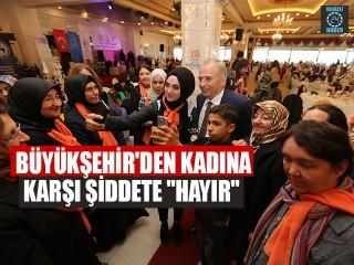 """Büyükşehir'den kadına karşı şiddete """"HAYIR"""""""
