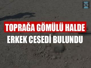 Denizli'de Toprağa Gömülü Halde Erkek Cesedi Bulundu
