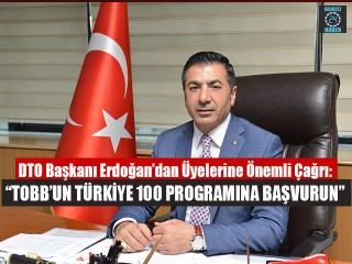 """DTO Başkanı Erdoğan'dan """"TOBB'un Türkiye 100 Programına Başvurun"""""""