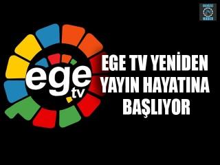 Ege TV Yeniden Yayın Hayatına Başlıyor