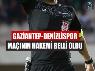 Gaziantep-Denizlispor Maçının Hakemi Belli Oldu