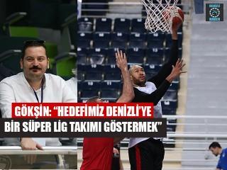 """Gökşin: """"Hedefimiz Denizli'ye Bir Süper Lig Takımı Göstermek"""""""