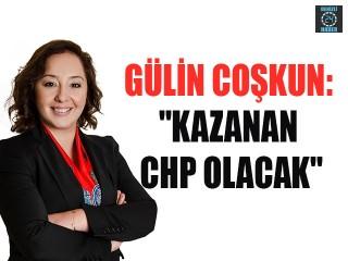 """Gülin Coşkun: """"Kazanan CHP olacak"""""""