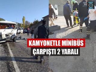Kamyonetle Minibüs Çarpıştı 2 Yaralı