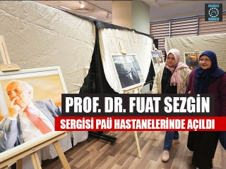 Prof. Dr. Fuat Sezgin Sergisi PAÜ Hastanelerinde Açıldı