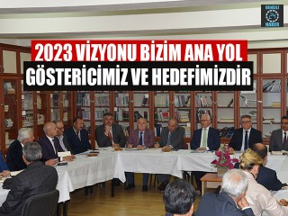 2023 Vizyonu Bizim Ana Yol Göstericimiz Ve Hedefimizdir