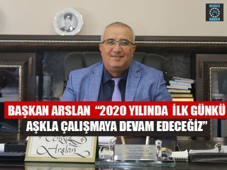 """Başkan Arslan """"2020 yılında ilk günkü aşkla çalışmaya devam edeceğiz"""""""