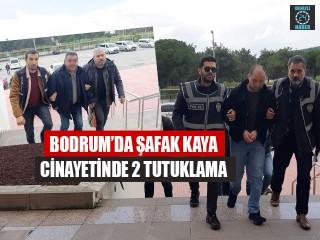 Bodrum'da Şafak Kaya Cinayetinde 2 tutuklama