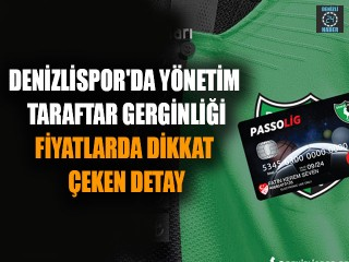 Denizlispor'da yönetim taraftar gerginliği Fiyatlarda dikkat çeken detay