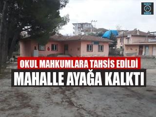 Okul Mahkumlara Tahsis Edildi Mahalle Ayağa Kalktı