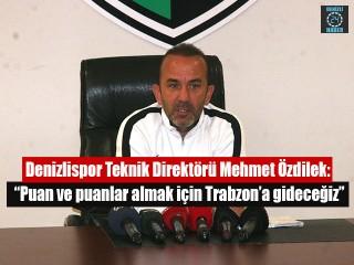 """Özdilek: """"Puan ve puanlar almak için Trabzon'a gideceğiz"""""""