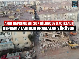 AFAD Depremdeki Son Bilançoyu Açıkladı